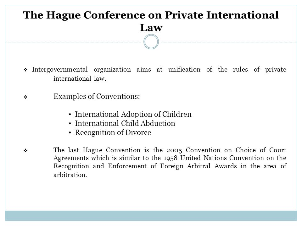 The Hague Conference on Private International Law  Intergovernmental organization aims at unification of the rules of private international law.