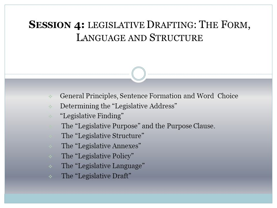  General Principles, Sentence Formation and Word Choice  Determining the Legislative Address  Legislative Finding  The Legislative Purpose and the Purpose Clause.