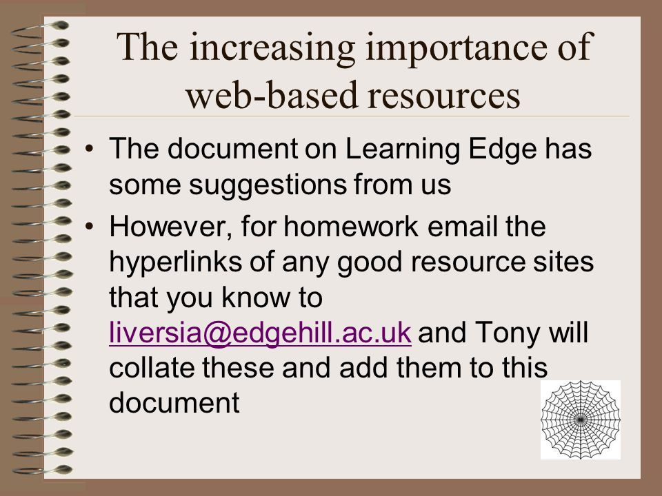 The increasing importance of web-based resources The document on Learning Edge has some suggestions from us However, for homework email the hyperlinks