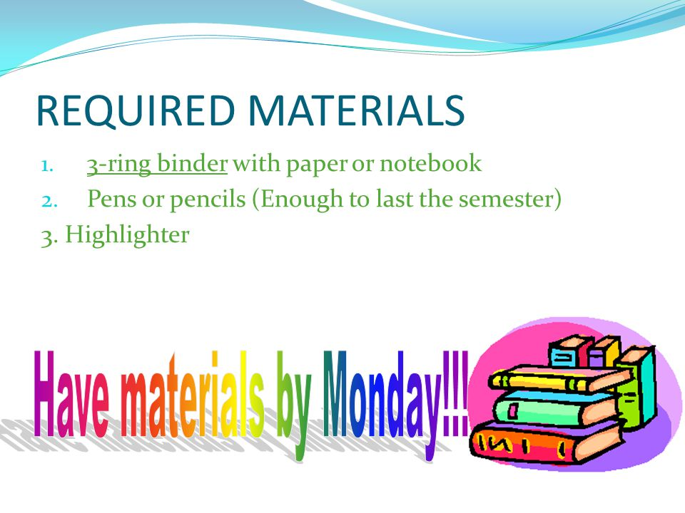 REQUIRED MATERIALS 1. 3-ring binder with paper or notebook 2.