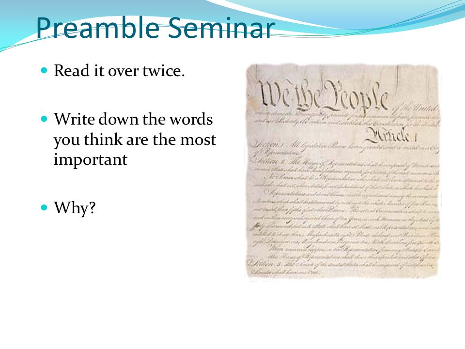 Preamble Seminar Read it over twice. Write down the words you think are the most important Why