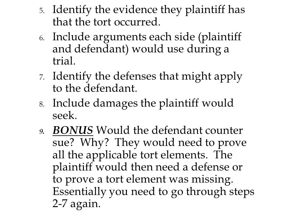 5. Identify the evidence they plaintiff has that the tort occurred.