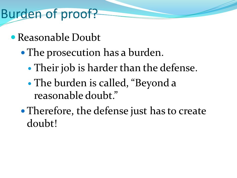 Burden of proof. Reasonable Doubt The prosecution has a burden.