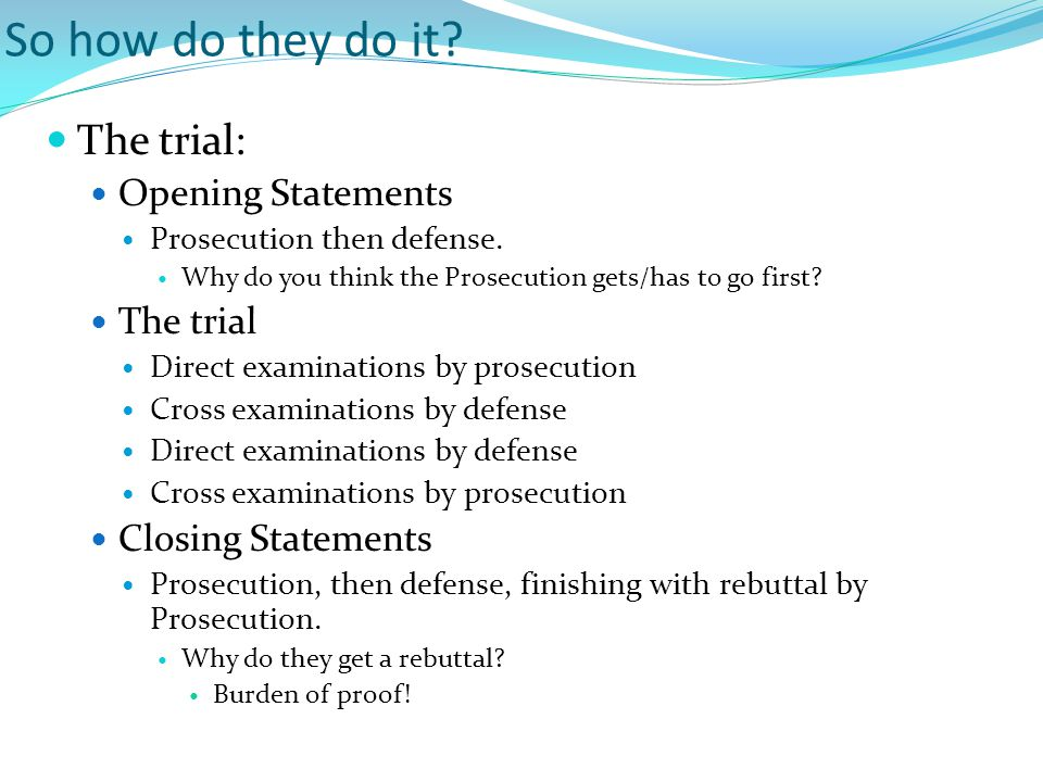 So how do they do it. The trial: Opening Statements Prosecution then defense.