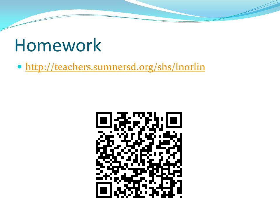 Homework http://teachers.sumnersd.org/shs/lnorlin