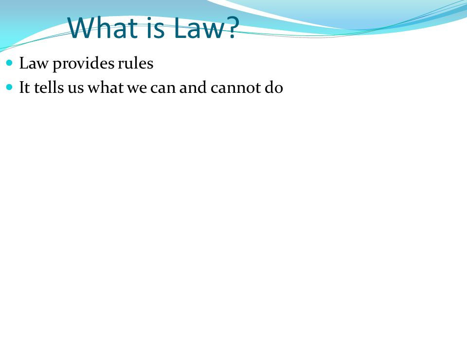 What is Law Law provides rules It tells us what we can and cannot do