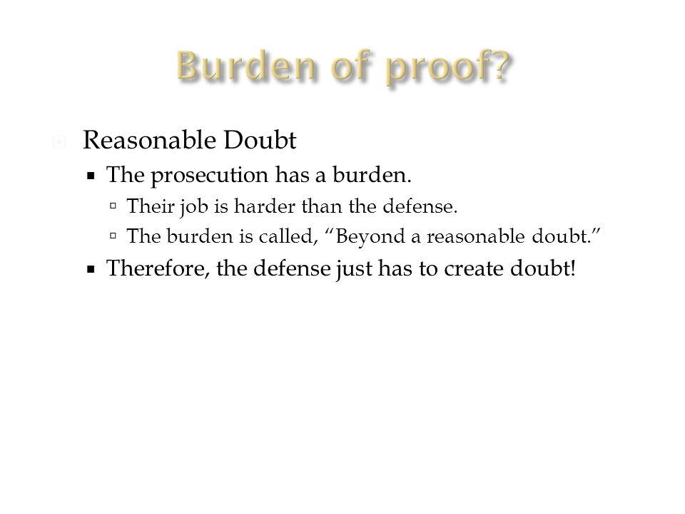  Reasonable Doubt  The prosecution has a burden.