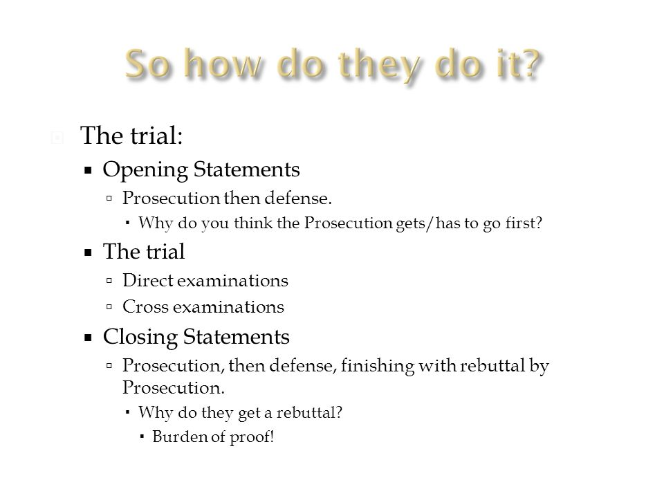  The trial:  Opening Statements  Prosecution then defense.