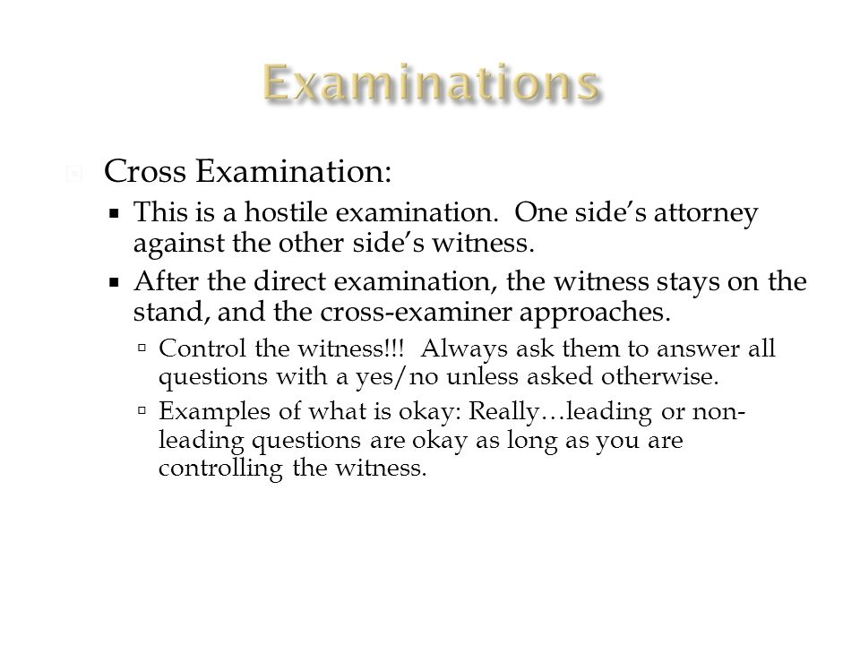 Cross Examination:  This is a hostile examination.