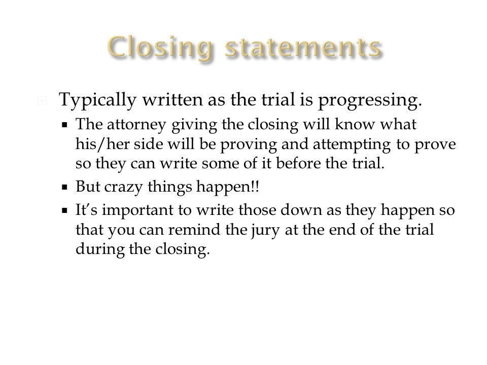  Typically written as the trial is progressing.