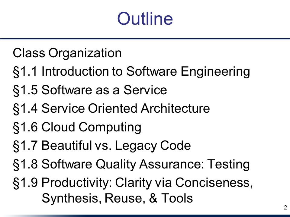 Outline Class Organization §1.1 Introduction to Software Engineering §1.5 Software as a Service §1.4 Service Oriented Architecture §1.6 Cloud Computing §1.7 Beautiful vs.
