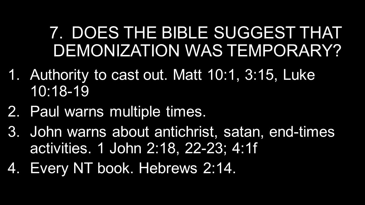 7.DOES THE BIBLE SUGGEST THAT DEMONIZATION WAS TEMPORARY.
