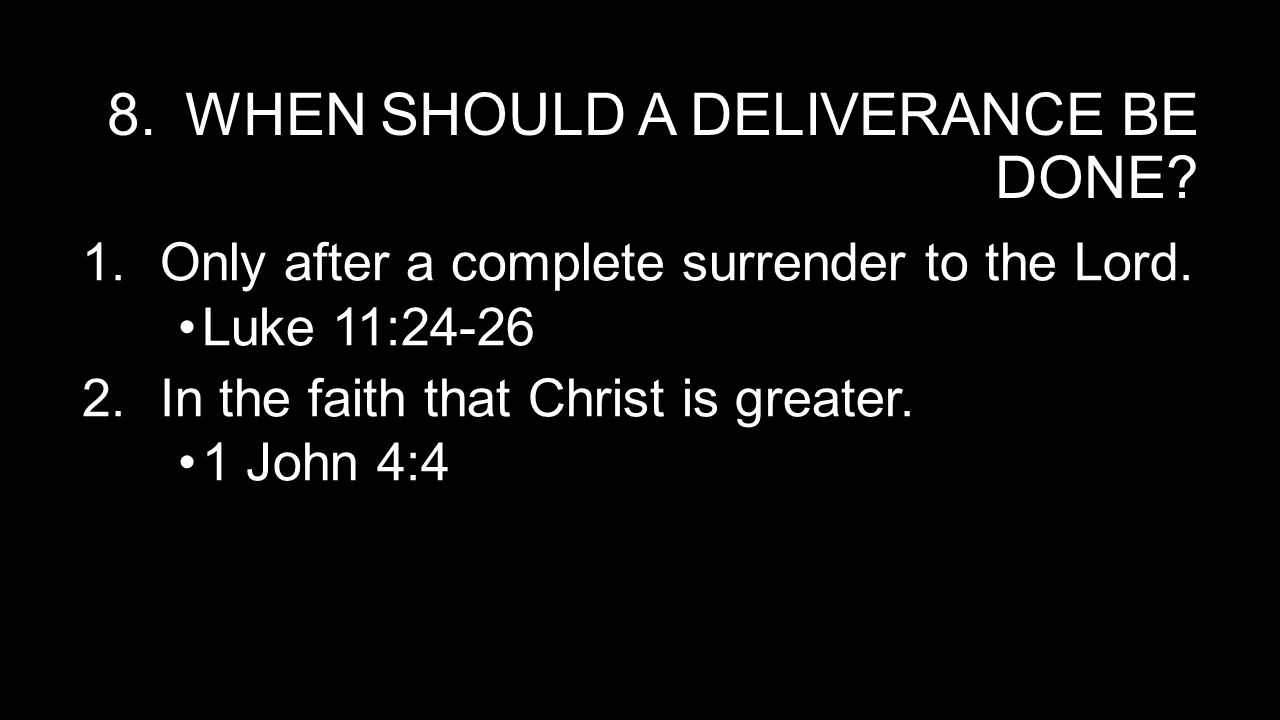 8.WHEN SHOULD A DELIVERANCE BE DONE.1.Only after a complete surrender to the Lord.