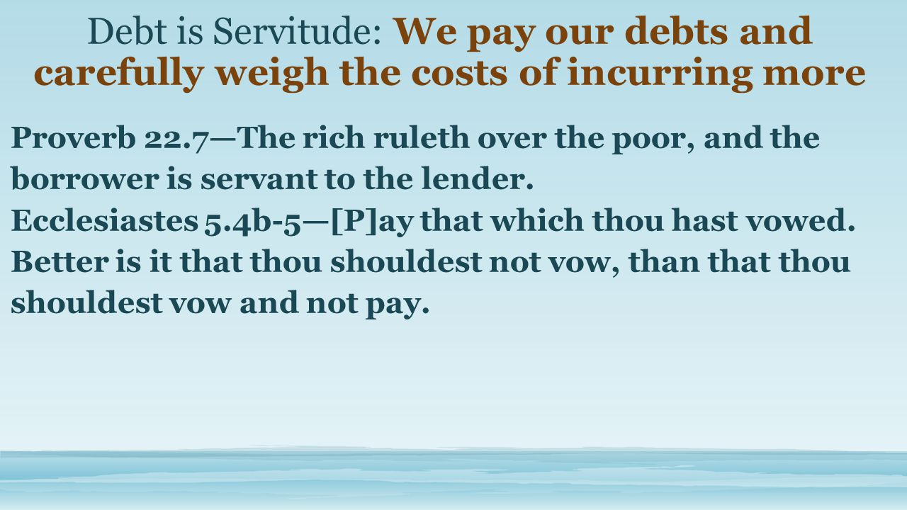 Proverb 22.7—The rich ruleth over the poor, and the borrower is servant to the lender.