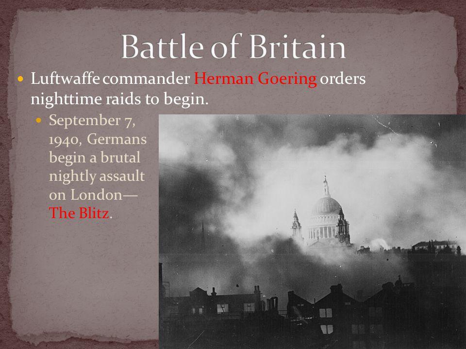 Luftwaffe commander Herman Goering orders nighttime raids to begin.