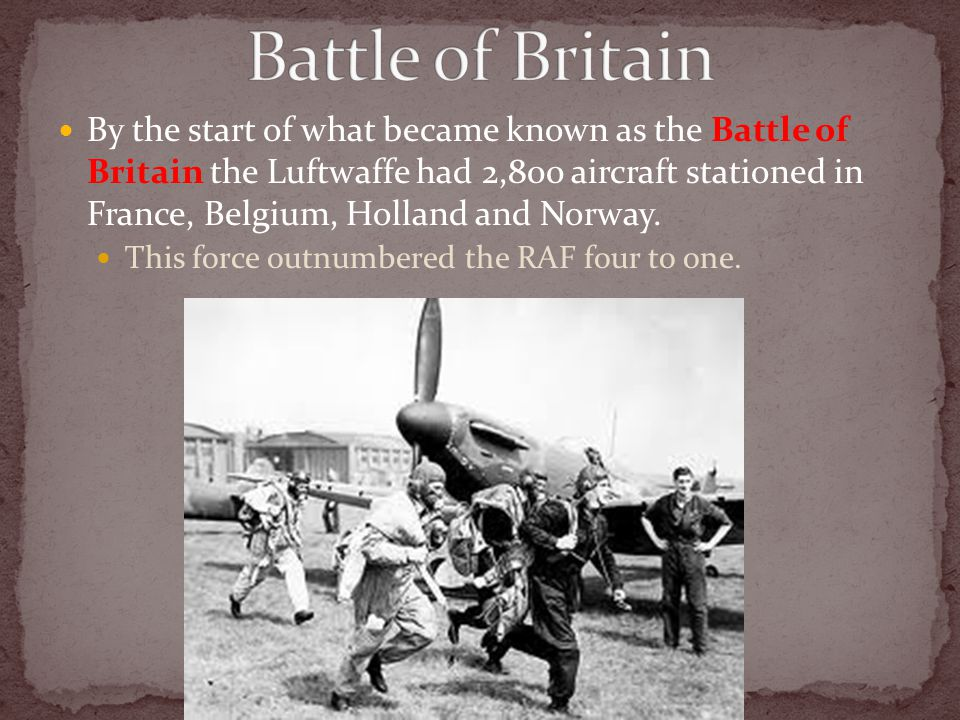 By the start of what became known as the Battle of Britain the Luftwaffe had 2,800 aircraft stationed in France, Belgium, Holland and Norway. This for