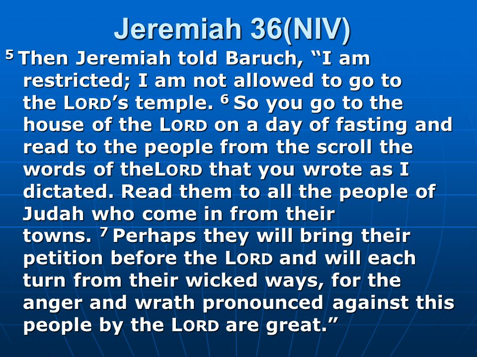 Jeremiah 36(NIV) 8 Baruch son of Neriah did everything Jeremiah the prophet told him to do; at the L ORD 's temple he read the words of the L ORD from the scroll.