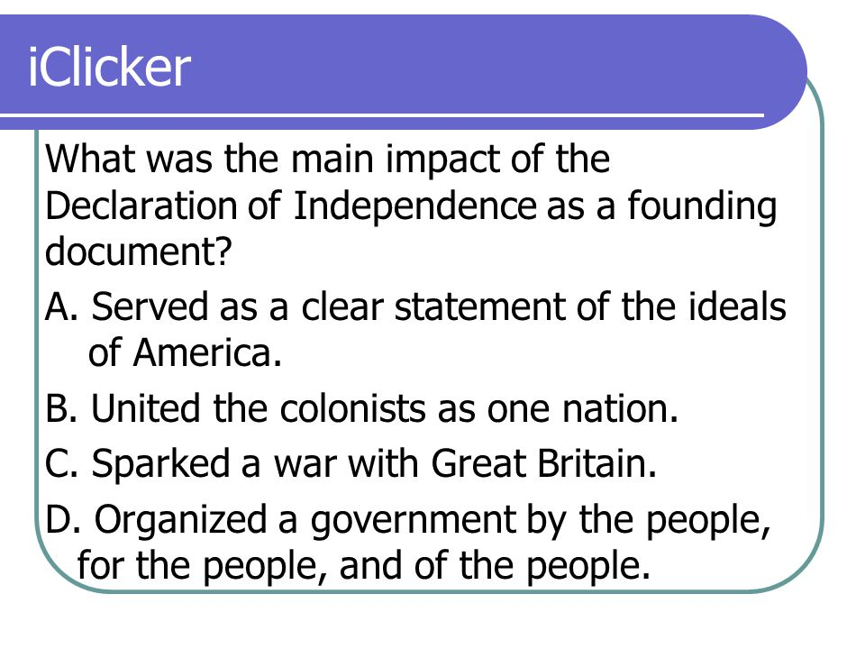 iClicker What was the main impact of the Declaration of Independence as a founding document.