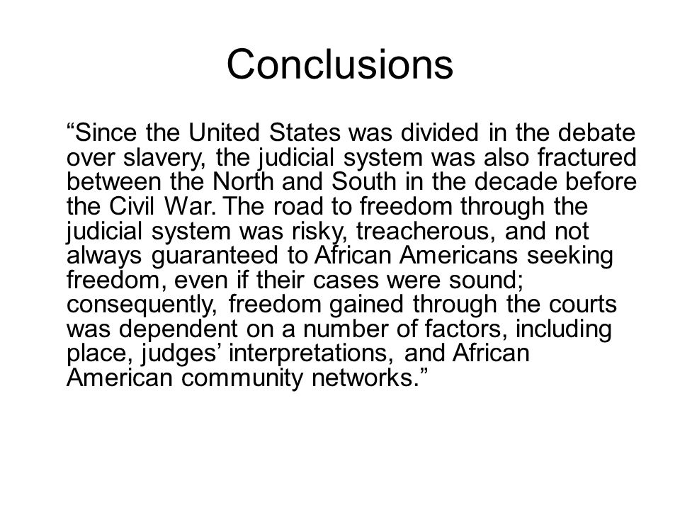 Conclusions Since the United States was divided in the debate over slavery, the judicial system was also fractured between the North and South in the decade before the Civil War.