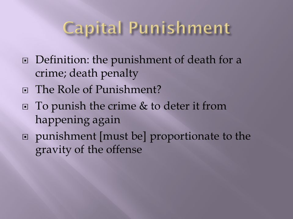  Definition: the punishment of death for a crime; death penalty  The Role of Punishment.