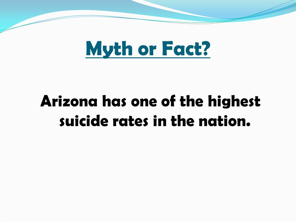 Myth or Fact? Arizona has one of the highest suicide rates in the nation.