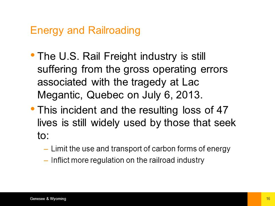 16Genesee & Wyoming Inc. Energy and Railroading The U.S.