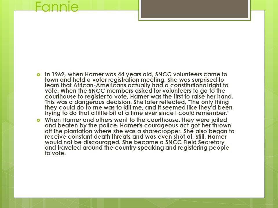 Fannie  In 1962, when Hamer was 44 years old, SNCC volunteers came to town and held a voter registration meeting.