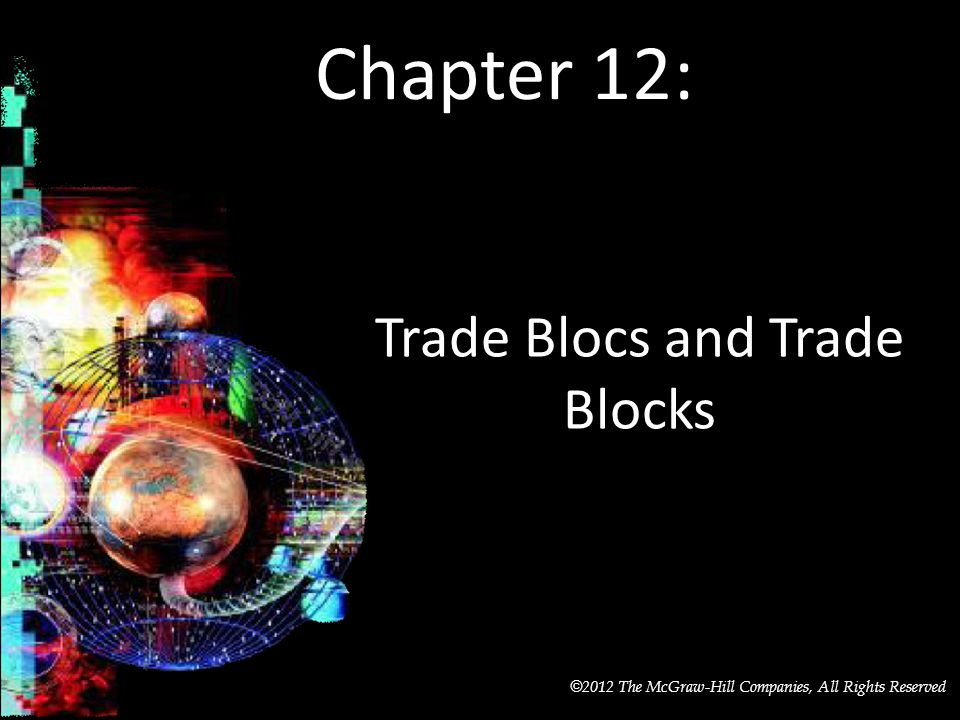 McGraw-Hill/Irwin © 2012 The McGraw-Hill Companies, All Rights Reserved Chapter 12: Trade Blocs and Trade Blocks