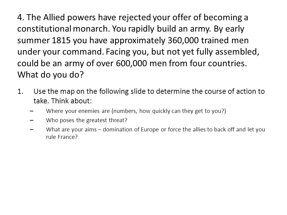 4. The Allied powers have rejected your offer of becoming a constitutional monarch.