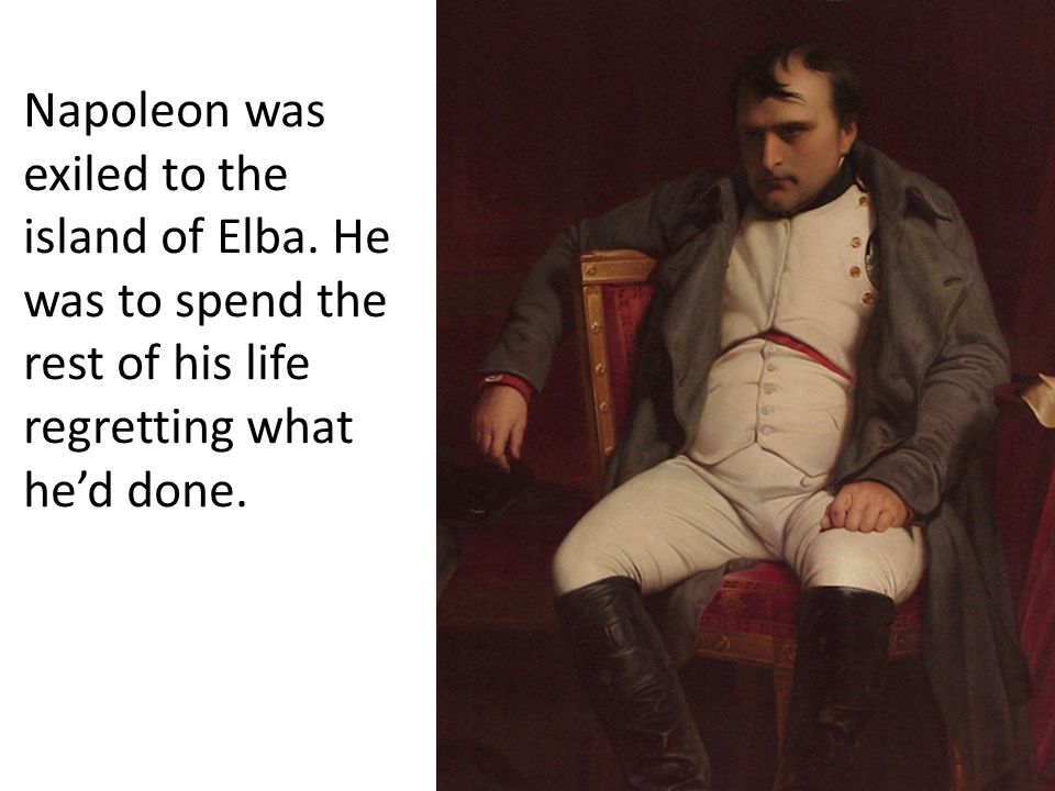 Napoleon was exiled to the island of Elba.