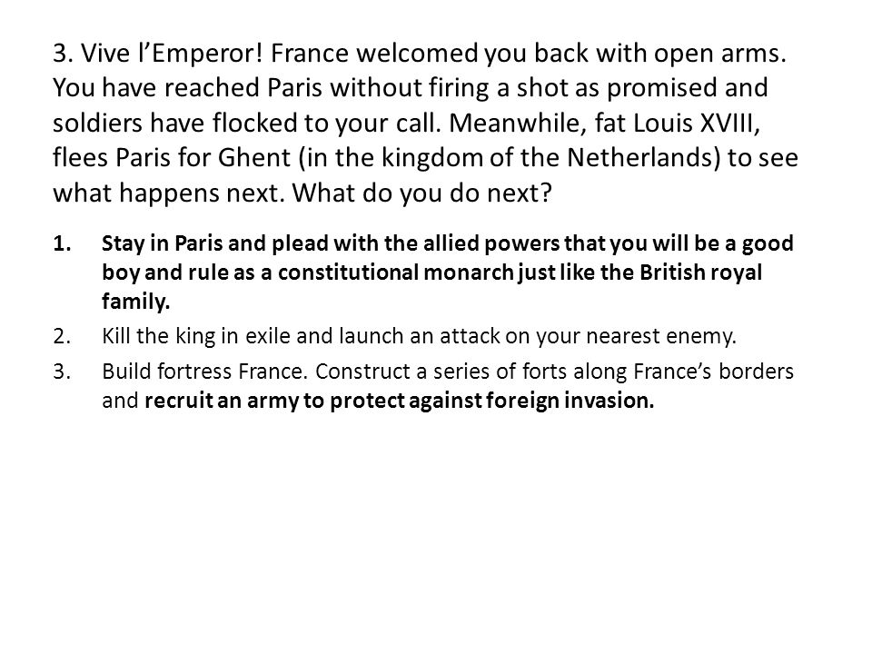 3. Vive l'Emperor. France welcomed you back with open arms.