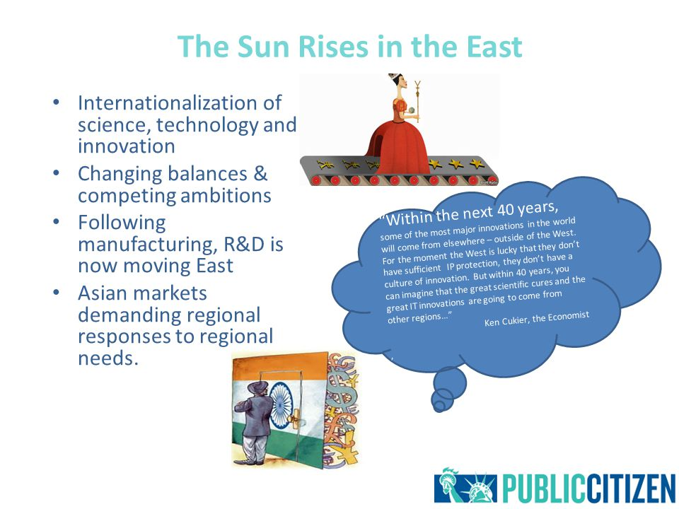 The Sun Rises in the East Internationalization of science, technology and innovation Changing balances & competing ambitions Following manufacturing, R&D is now moving East Asian markets demanding regional responses to regional needs.