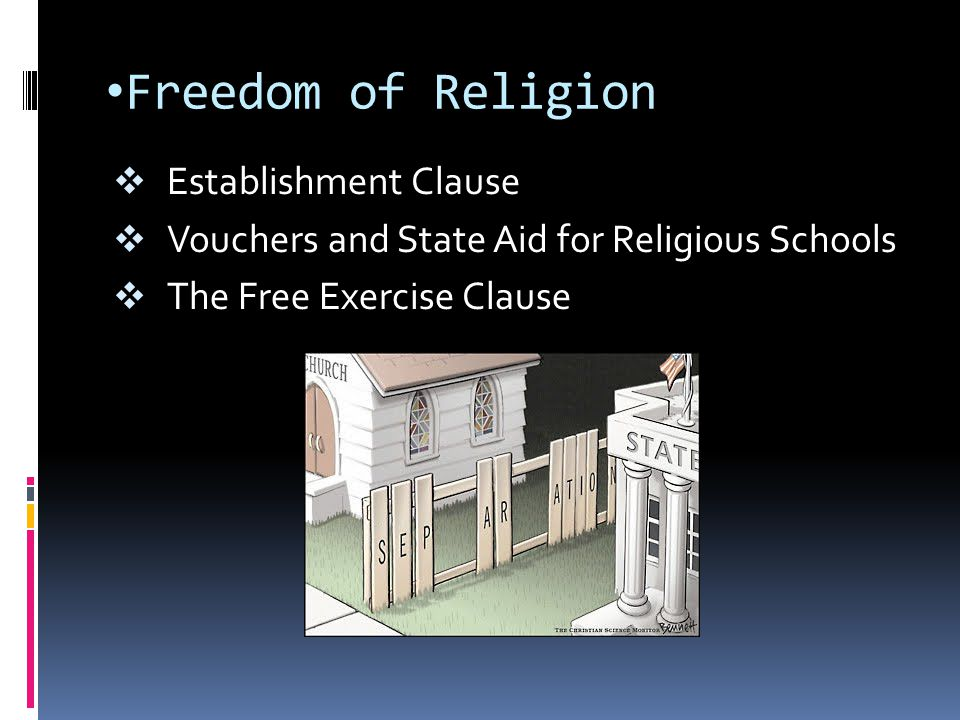Freedom of Religion  Establishment Clause  Vouchers and State Aid for Religious Schools  The Free Exercise Clause