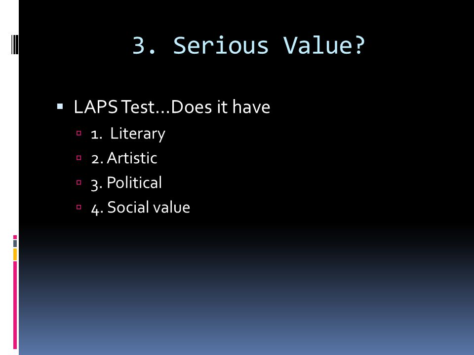 3. Serious Value.  LAPS Test…Does it have  1. Literary  2.