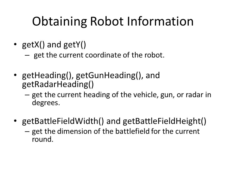 Obtaining Robot Information getX() and getY() – get the current coordinate of the robot.