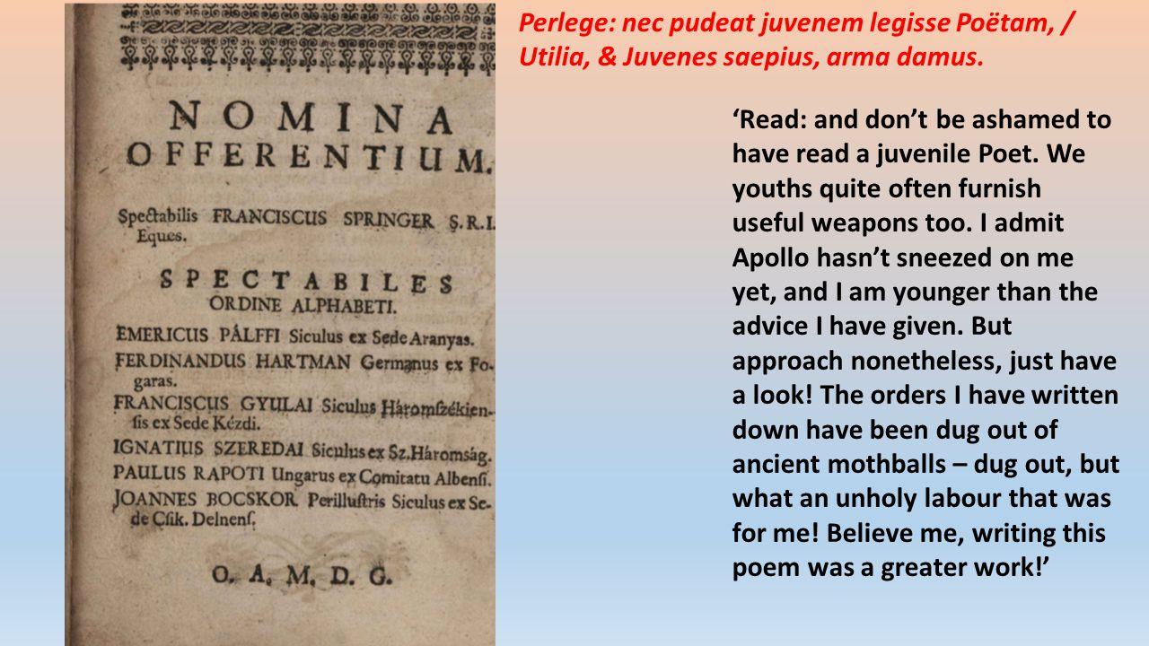 Perlege: nec pudeat juvenem legisse Poëtam, / Utilia, & Juvenes saepius, arma damus.