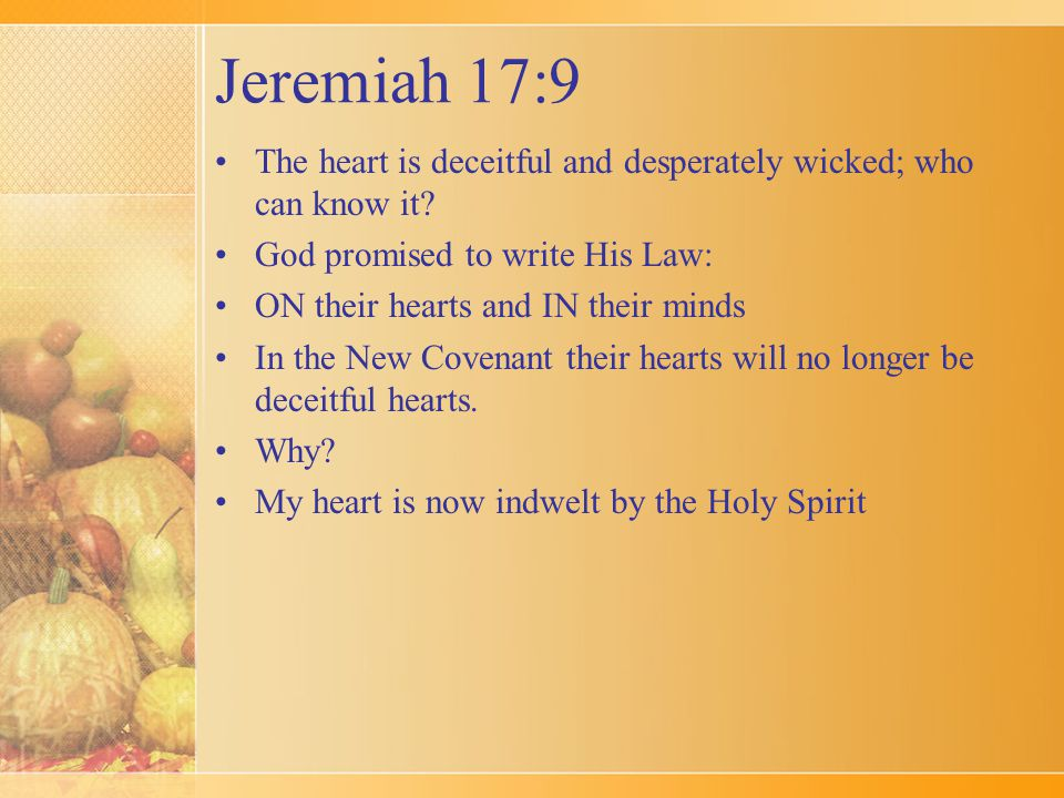 Jeremiah 17:9 The heart is deceitful and desperately wicked; who can know it.