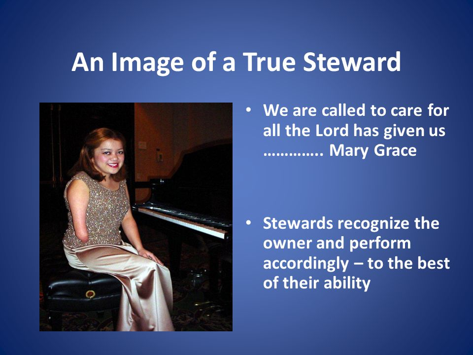 An Image of a True Steward We are called to care for all the Lord has given us …………..