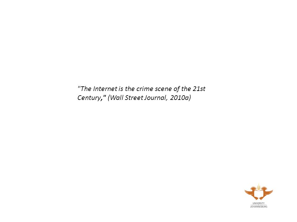 The Internet is the crime scene of the 21st Century, (Wall Street Journal, 2010a)