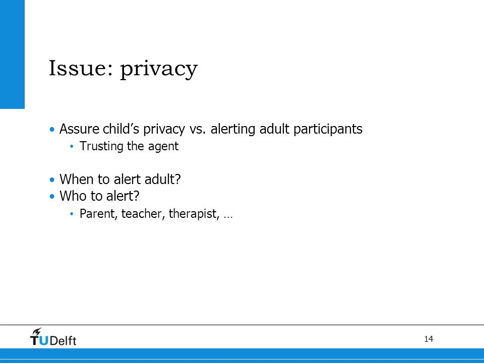 14 Issue: privacy Assure child's privacy vs.