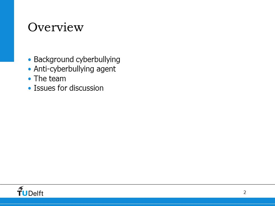2 Overview Background cyberbullying Anti-cyberbullying agent The team Issues for discussion