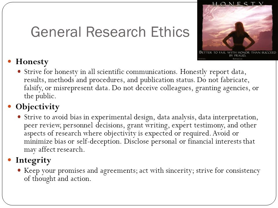 General Research Ethics Honesty Strive for honesty in all scientific communications.