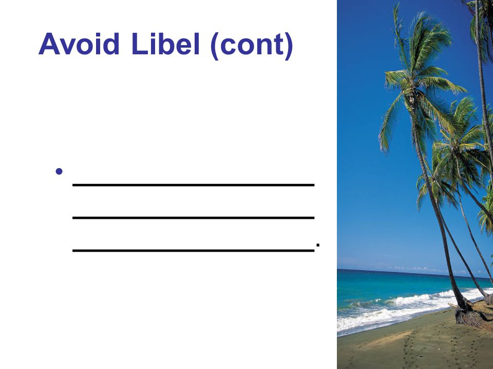 Avoid Libel (cont) ________________ ________________ ________________.