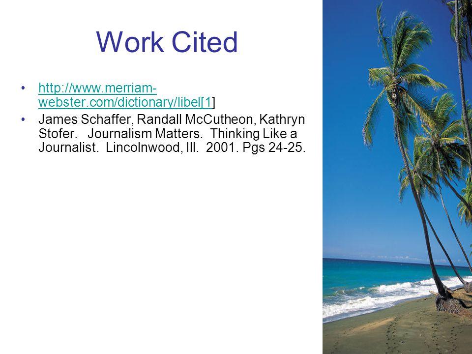 Work Cited http://www.merriam- webster.com/dictionary/libel[1]http://www.merriam- webster.com/dictionary/libel[1 James Schaffer, Randall McCutheon, Kathryn Stofer.