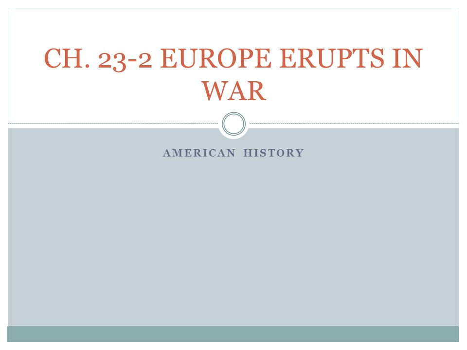 AMERICAN HISTORY CH. 23-2 EUROPE ERUPTS IN WAR