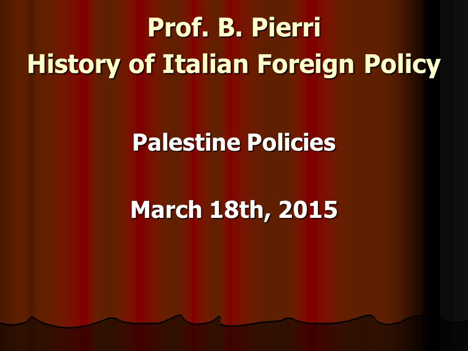 Prof. B. Pierri History of Italian Foreign Policy Palestine Policies March 18th, 2015