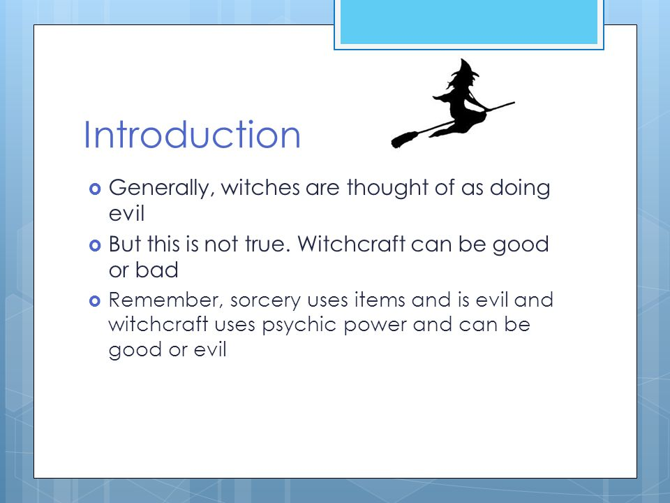 Introduction  Generally, witches are thought of as doing evil  But this is not true.