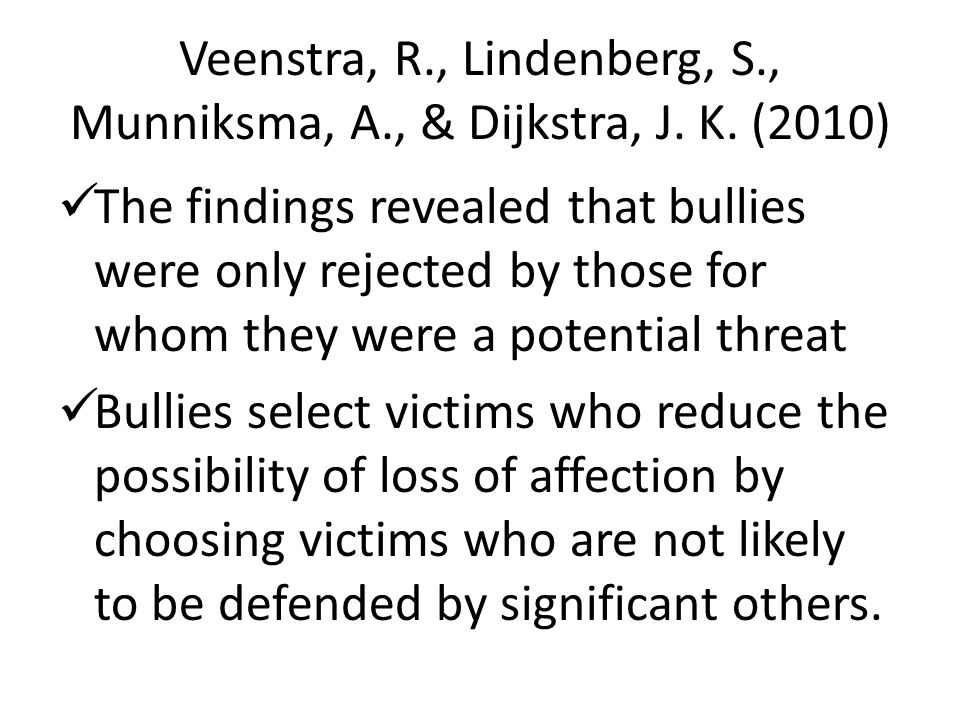 Veenstra, R., Lindenberg, S., Munniksma, A., & Dijkstra, J. K. (2010) The findings revealed that bullies were only rejected by those for whom they wer