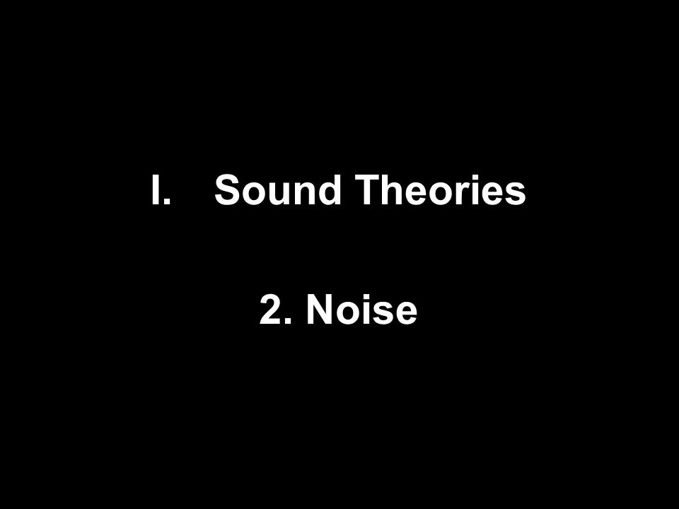 I.Sound Theories 2. Noise