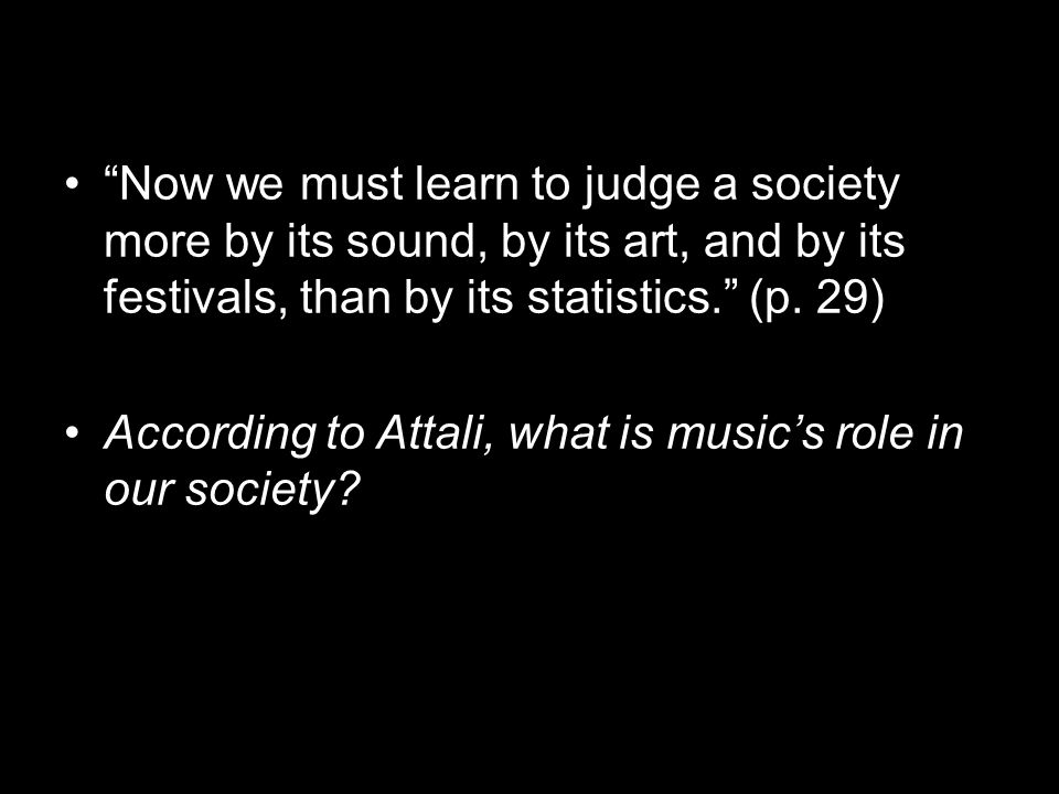Now we must learn to judge a society more by its sound, by its art, and by its festivals, than by its statistics. (p.